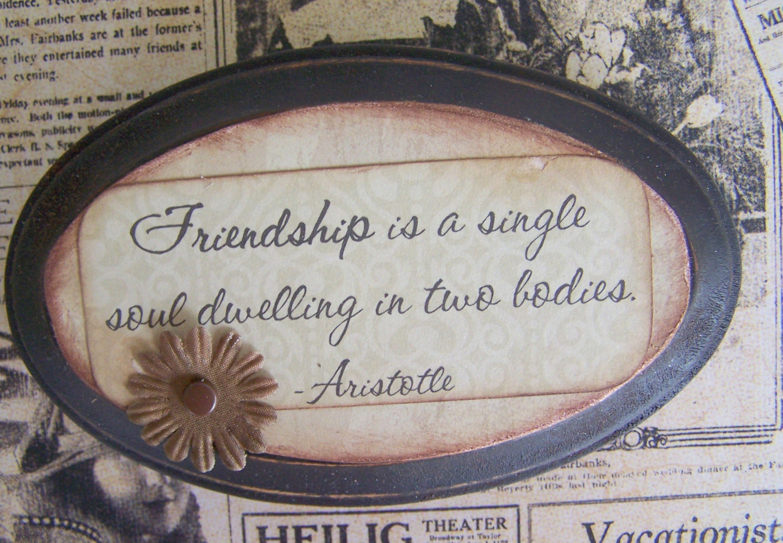 friendship is a single soul dwelling in two bodies