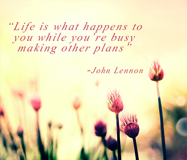 Afbeeldingsresultaat voor life is what happens to you while you're busy making other plans