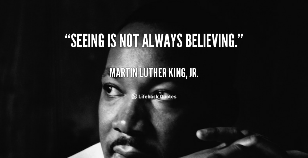 Seeing Is Not Believing >> Quote Of Martin Luther King Jr Quotesaga