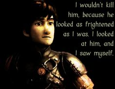 Quote of how to train your dragon quotesaga i wouldnt kill him because he looked as frightened as i was i looked at him and i saw myself ccuart Choice Image