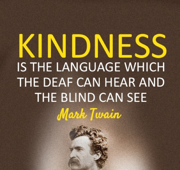 "Mark Twain said. ""Kindness is a language which the deaf can hear and the blind can read.에 대한 이미지 검색결과"